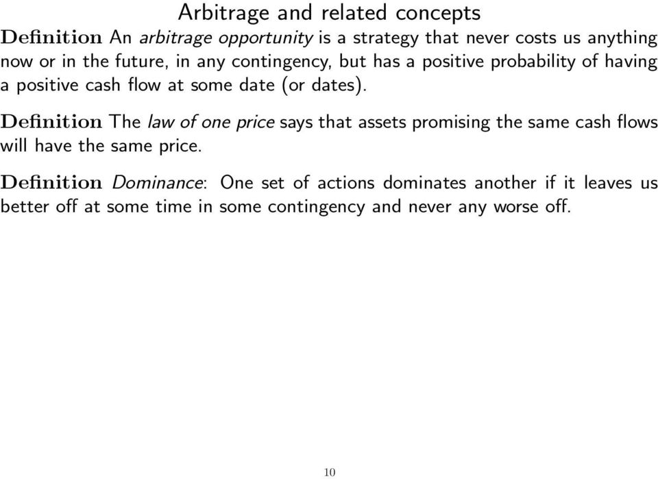 Definition The law of one price says that assets promising the same cash flows will have the same price.
