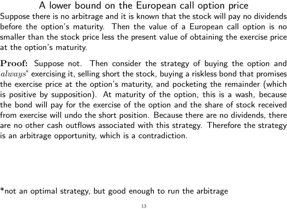 Then consider the strategy of buying the option and always exercising it, selling short the stock, buying a riskless bond that promises the exercise price at the option s maturity, and pocketing the