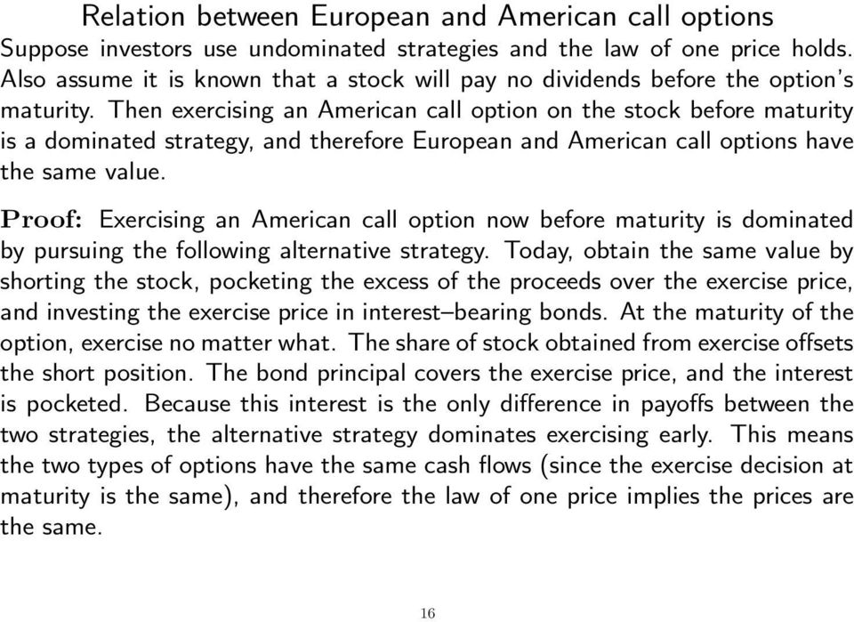 Then exercising an American call option on the stock before maturity is a dominated strategy, and therefore European and American call options have the same value.