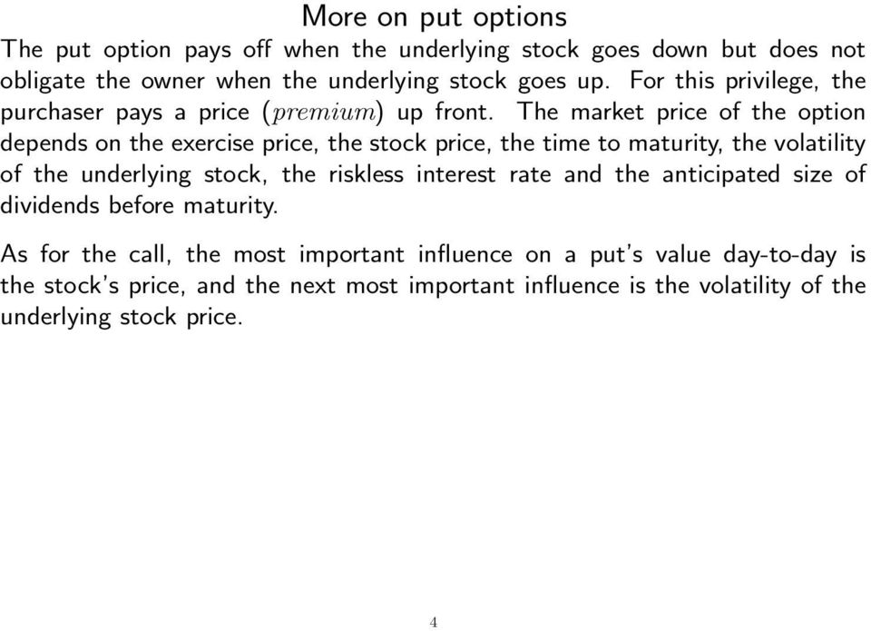 The market price of the option depends on the exercise price, the stock price, the time to maturity, the volatility of the underlying stock, the riskless