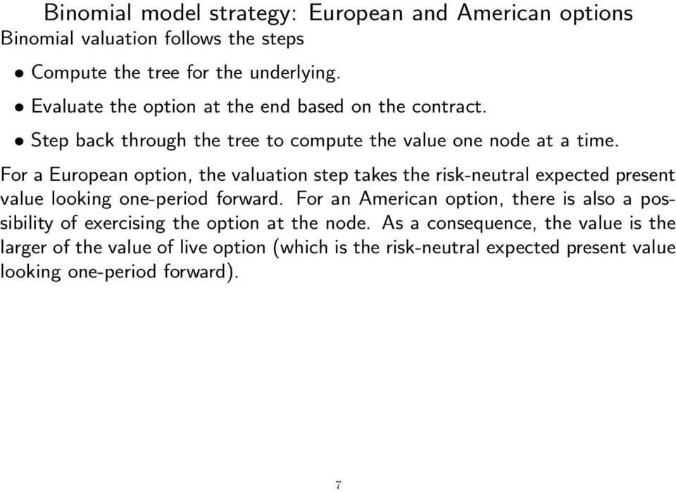 For a European option, the valuation step takes the risk-neutral expected present value looking one-period forward.