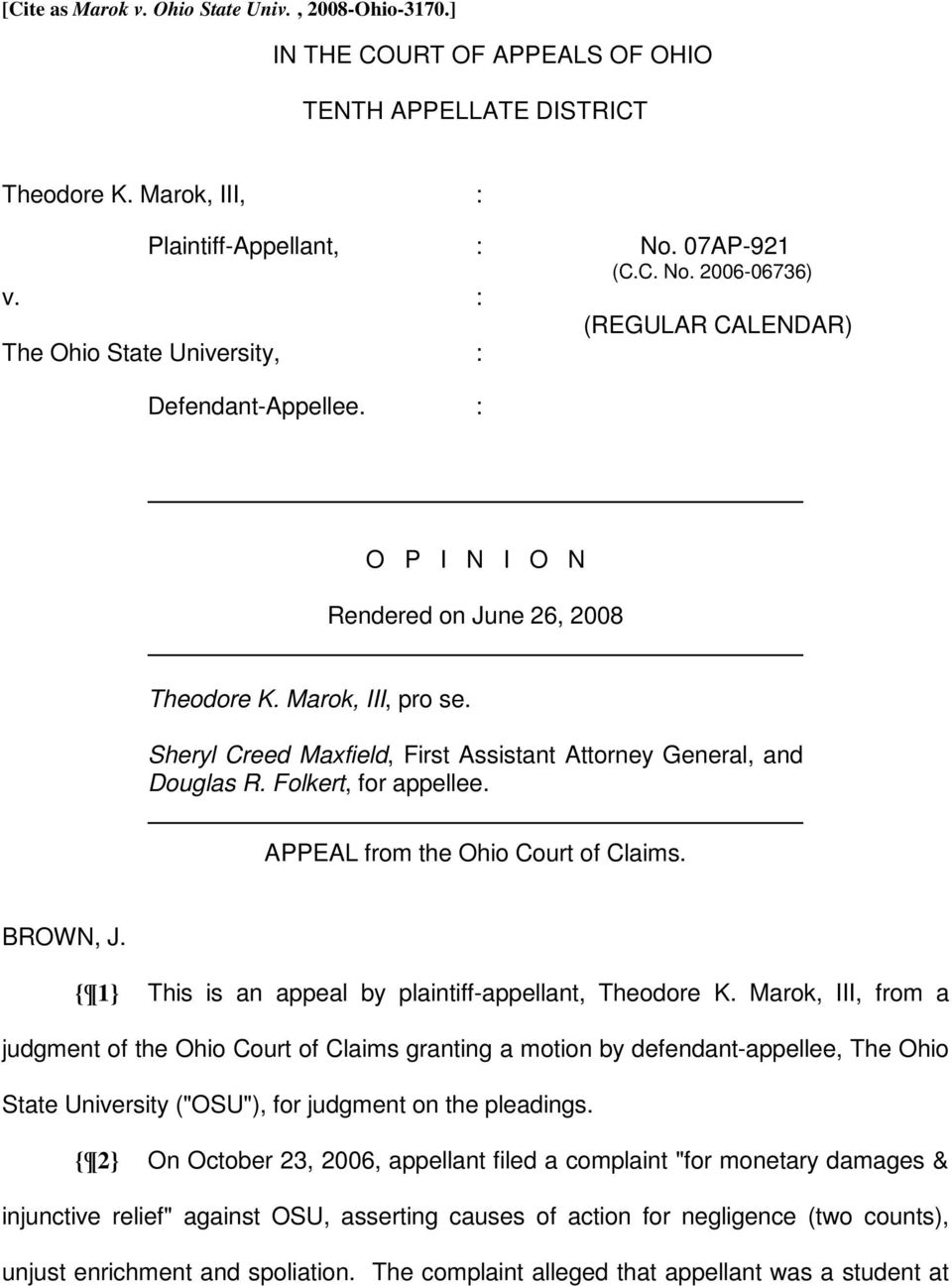Sheryl Creed Maxfield, First Assistant Attorney General, and Douglas R. Folkert, for appellee. APPEAL from the Ohio Court of Claims. BROWN, J.
