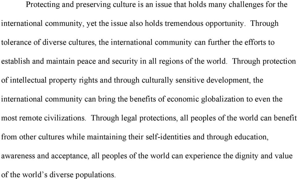 Through protection of intellectual property rights and through culturally sensitive development, the international community can bring the benefits of economic globalization to even the most remote