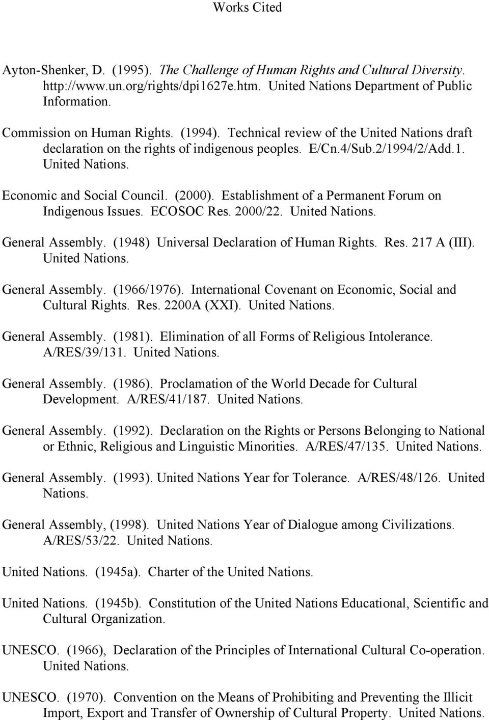 (2000). Establishment of a Permanent Forum on Indigenous Issues. ECOSOC Res. 2000/22. United Nations. General Assembly. (1948) Universal Declaration of Human Rights. Res. 217 A (III). United Nations. General Assembly. (1966/1976).