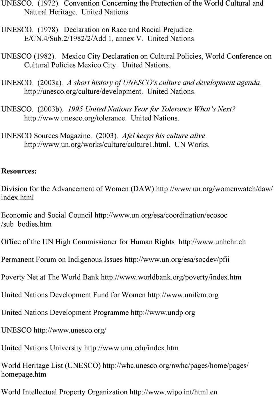 A short history of UNESCO's culture and development agenda. http://unesco.org/culture/development. United Nations. UNESCO. (2003b). 1995 United Nations Year for Tolerance What s Next? http://www.