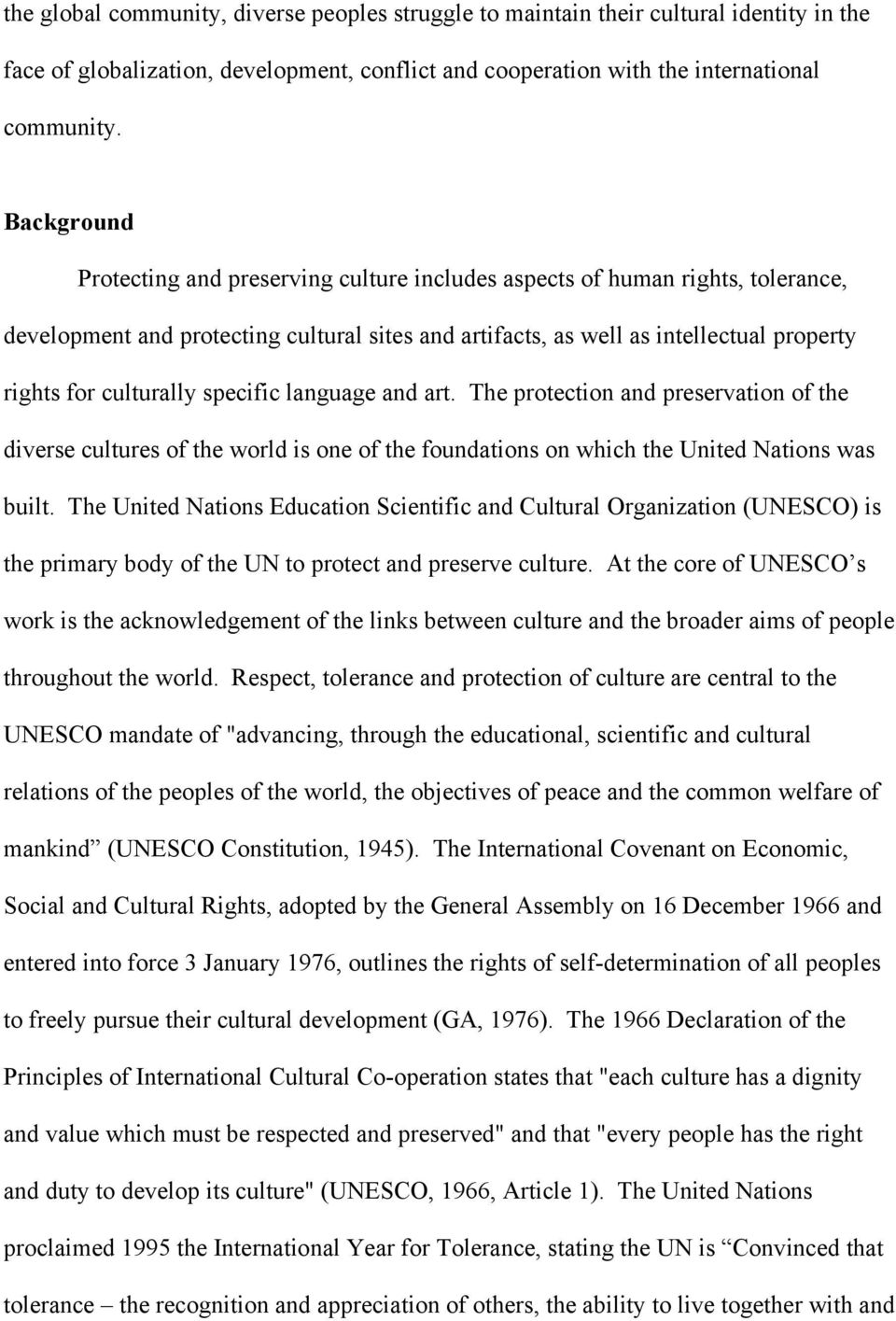culturally specific language and art. The protection and preservation of the diverse cultures of the world is one of the foundations on which the United Nations was built.