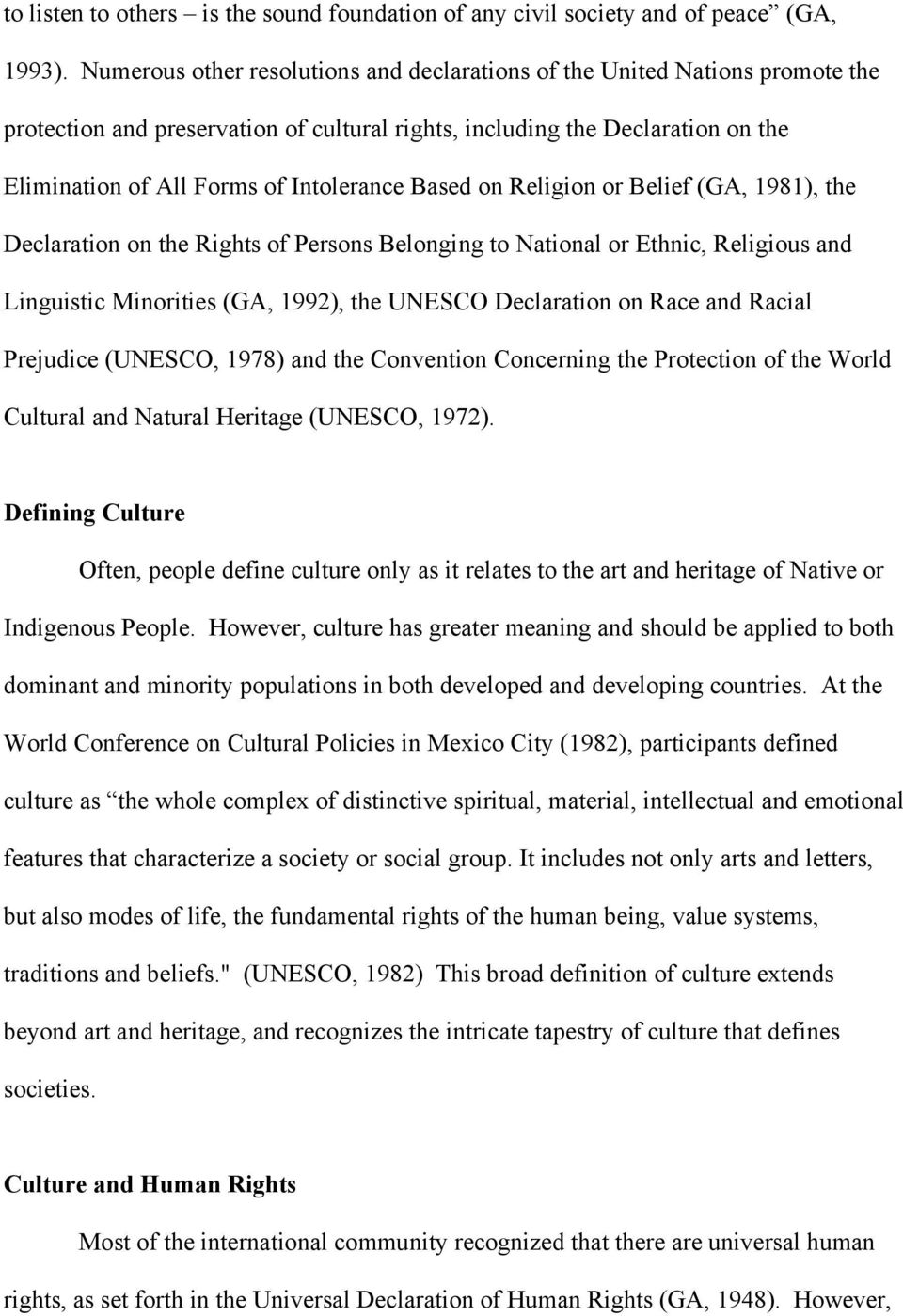 Based on Religion or Belief (GA, 1981), the Declaration on the Rights of Persons Belonging to National or Ethnic, Religious and Linguistic Minorities (GA, 1992), the UNESCO Declaration on Race and