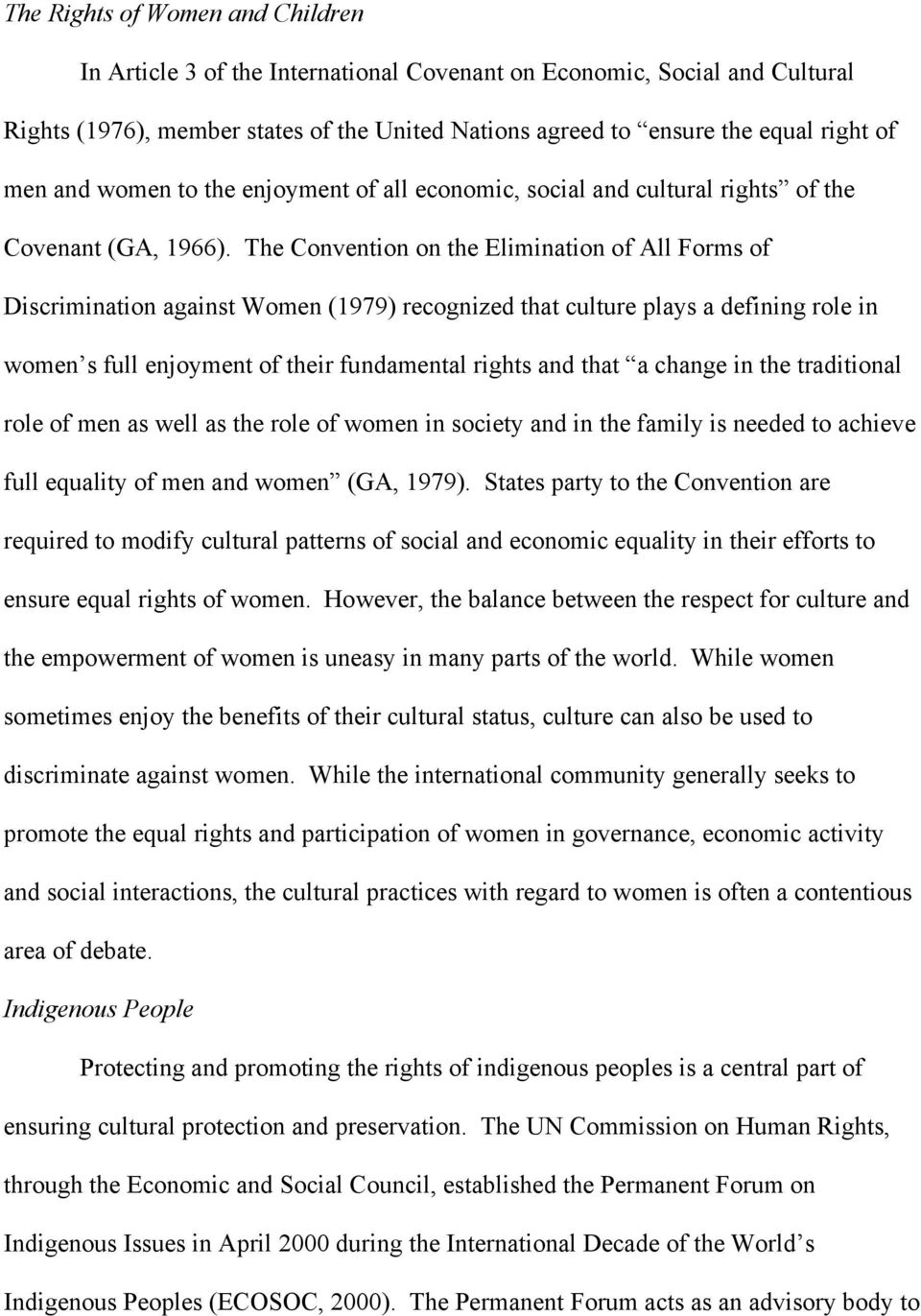 The Convention on the Elimination of All Forms of Discrimination against Women (1979) recognized that culture plays a defining role in women s full enjoyment of their fundamental rights and that a