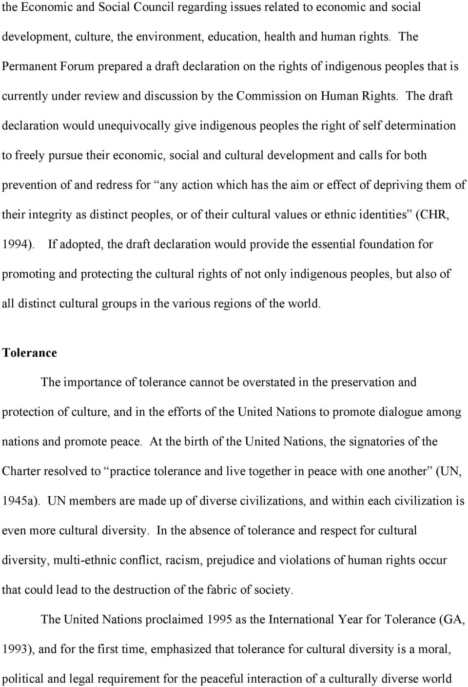 The draft declaration would unequivocally give indigenous peoples the right of self determination to freely pursue their economic, social and cultural development and calls for both prevention of and
