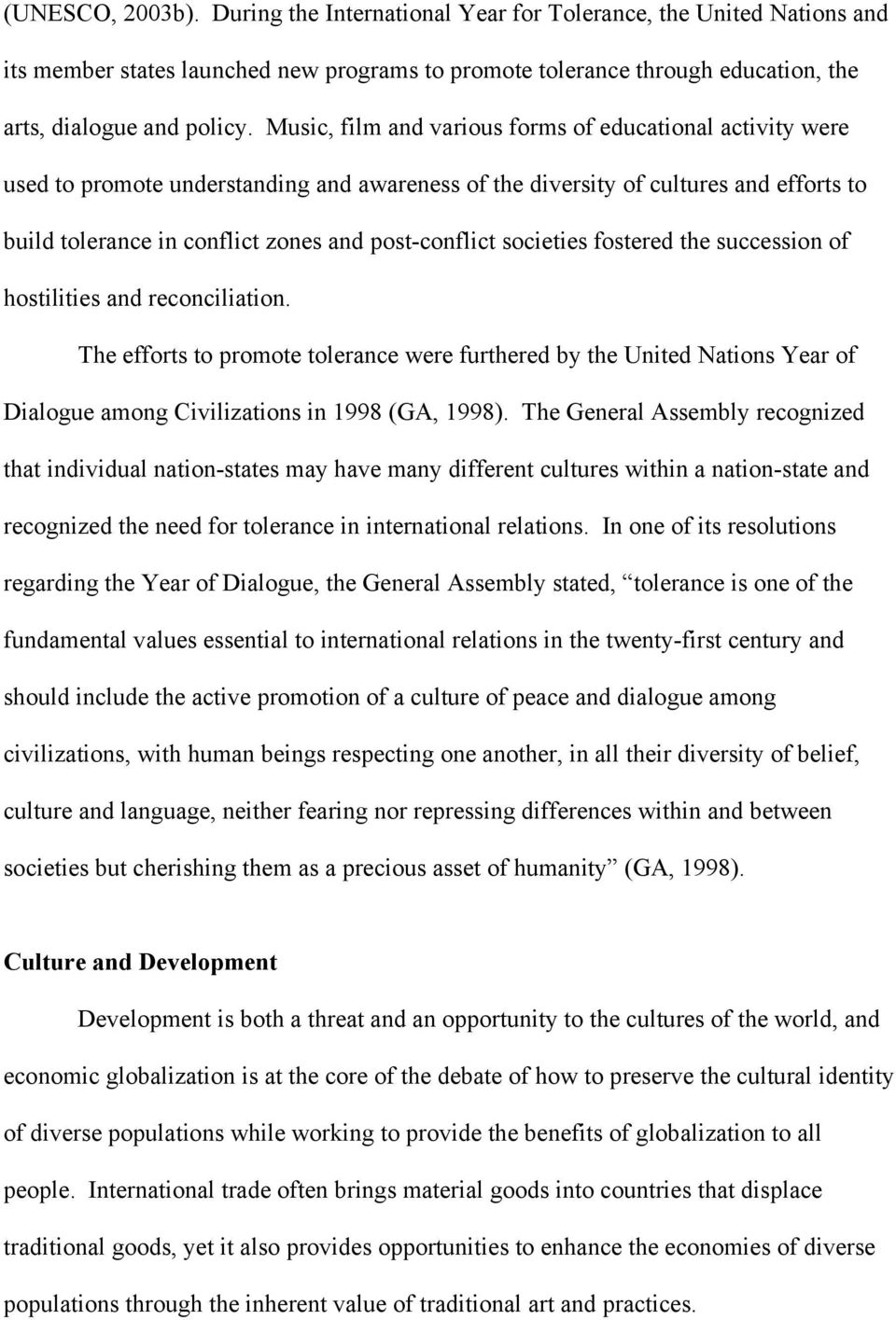 societies fostered the succession of hostilities and reconciliation. The efforts to promote tolerance were furthered by the United Nations Year of Dialogue among Civilizations in 1998 (GA, 1998).
