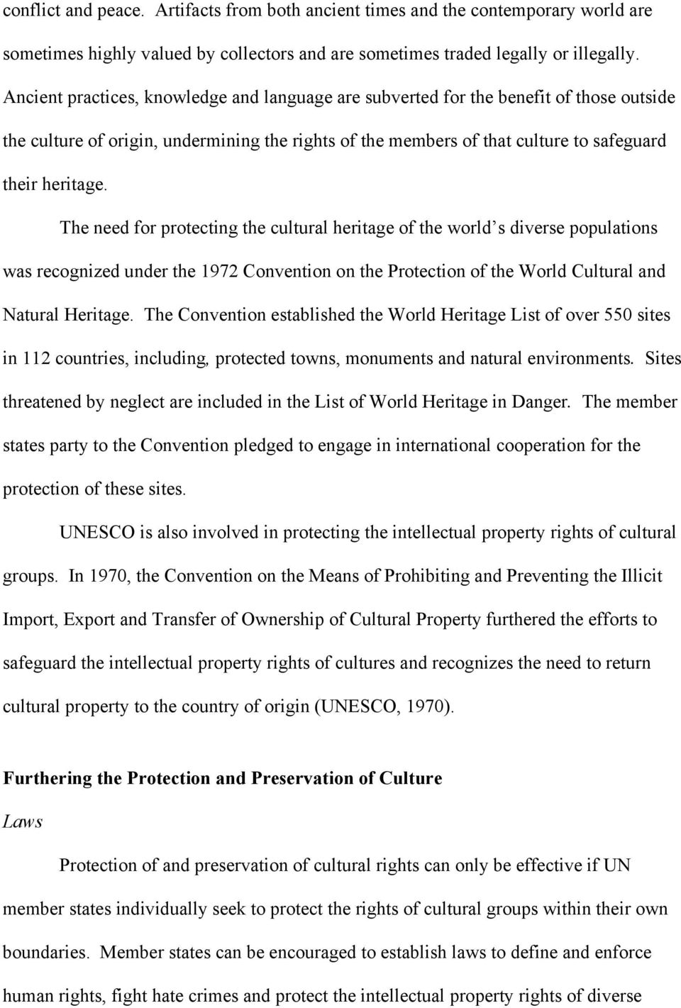 The need for protecting the cultural heritage of the world s diverse populations was recognized under the 1972 Convention on the Protection of the World Cultural and Natural Heritage.