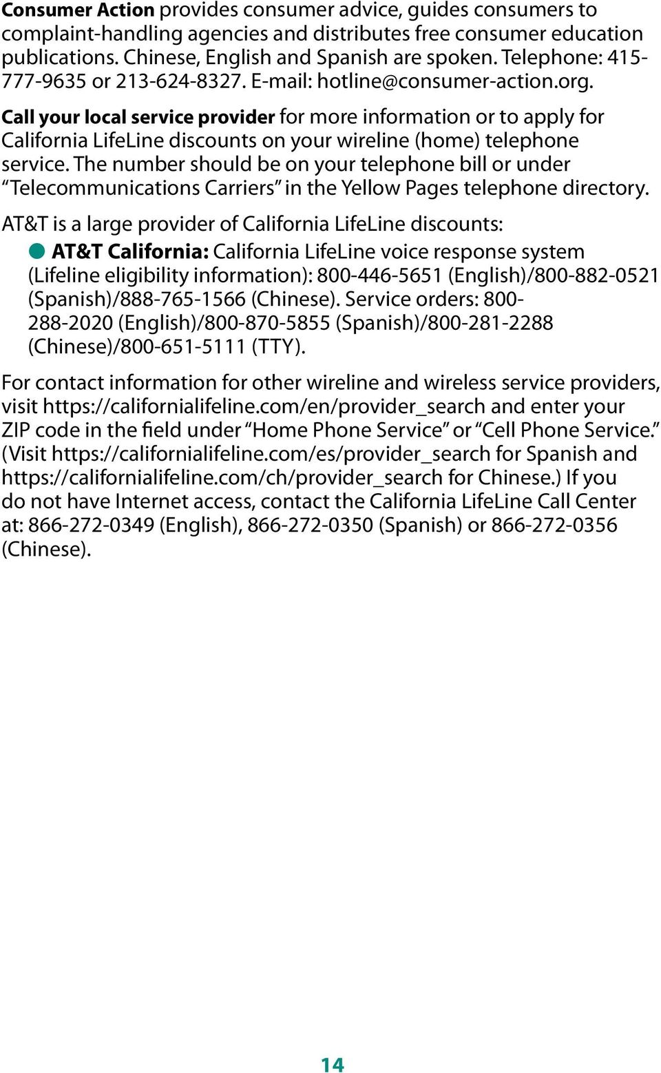 Call your local service provider for more information or to apply for California LifeLine discounts on your wireline (home) telephone service.