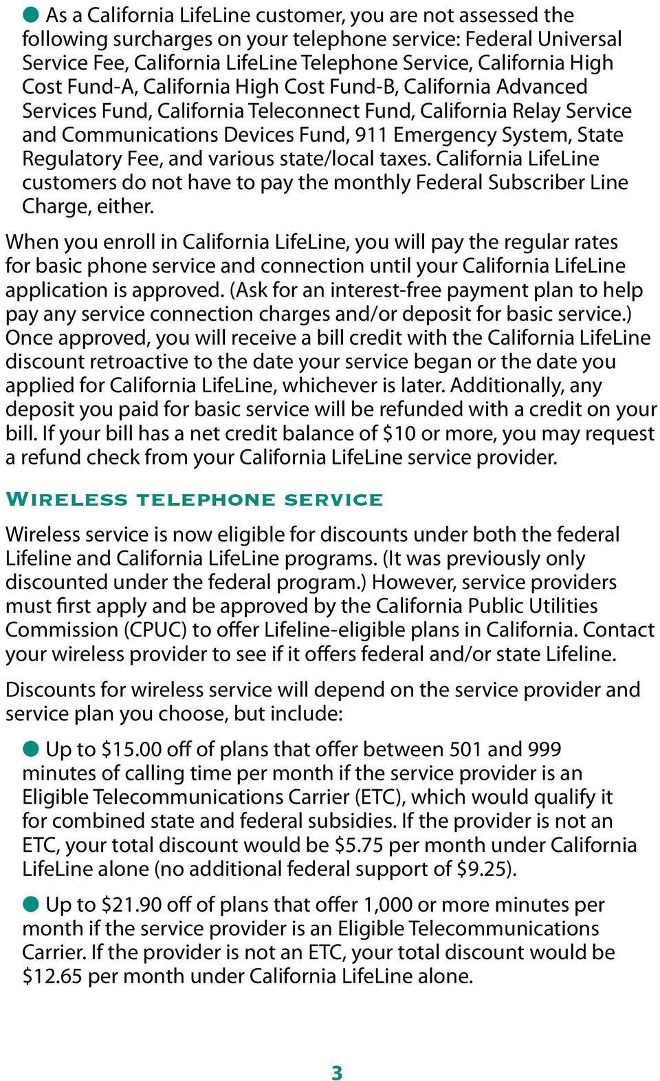 Fee, and various state/local taxes. California LifeLine customers do not have to pay the monthly Federal Subscriber Line Charge, either.