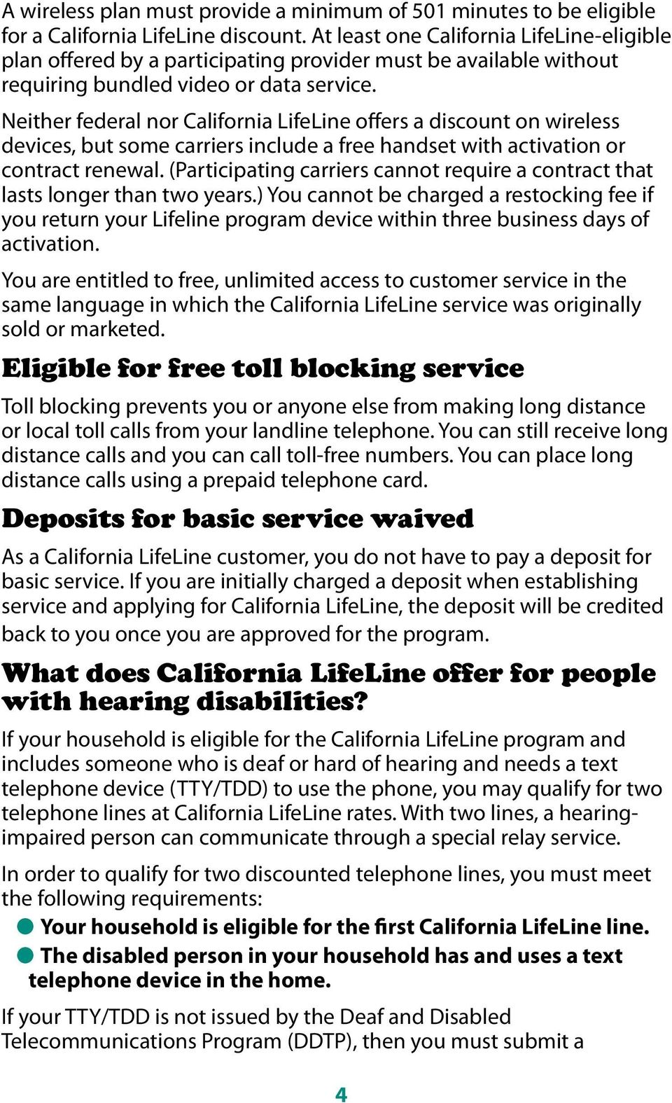 Neither federal nor California LifeLine offers a discount on wireless devices, but some carriers include a free handset with activation or contract renewal.