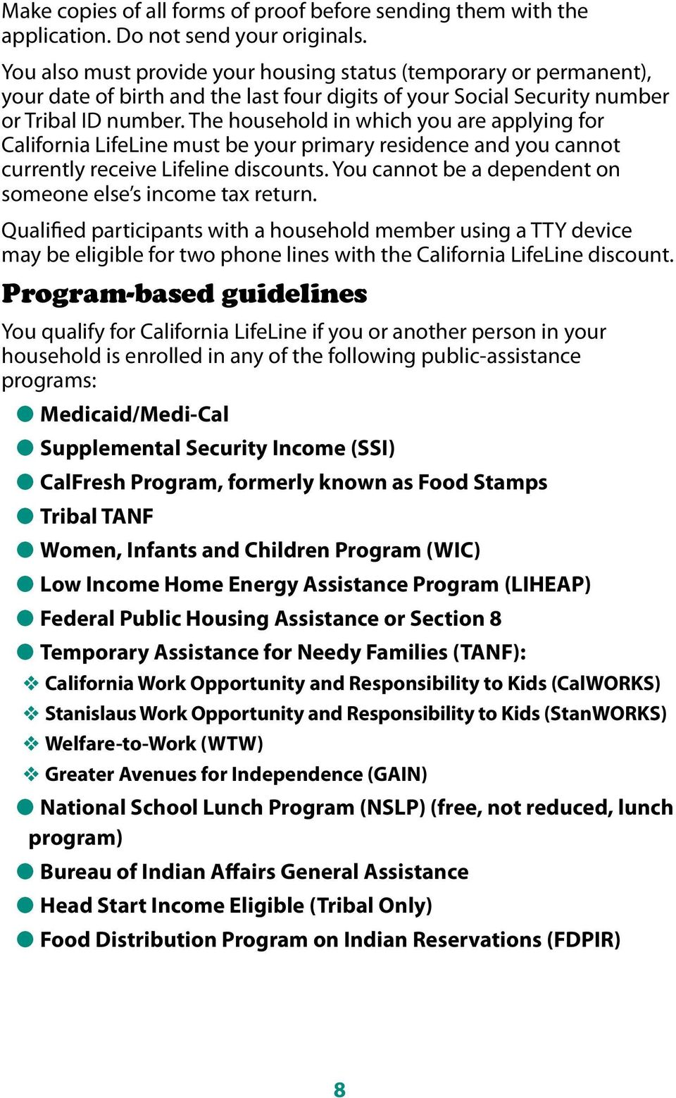 The household in which you are applying for California LifeLine must be your primary residence and you cannot currently receive Lifeline discounts.