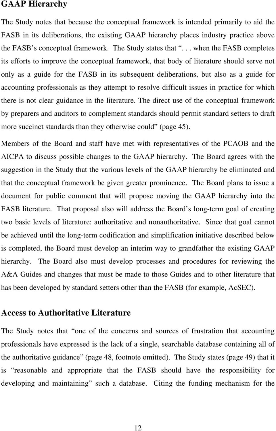 .. when the FASB completes its efforts to improve the conceptual framework, that body of literature should serve not only as a guide for the FASB in its subsequent deliberations, but also as a guide