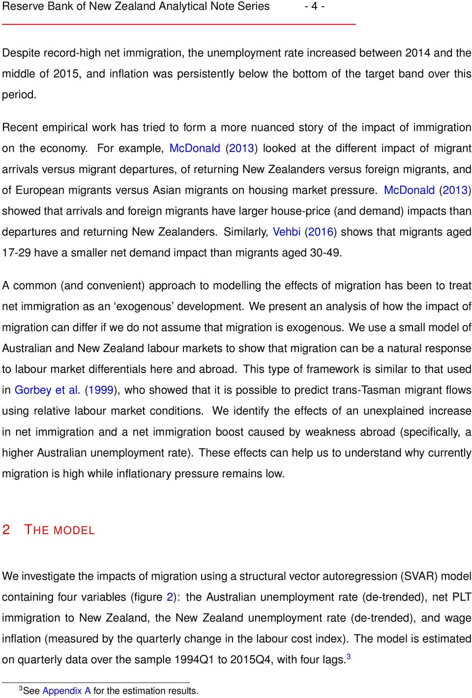 For example, McDonald (23) looked at the different impact of migrant arrivals versus migrant departures, of returning New Zealanders versus foreign migrants, and of European migrants versus Asian