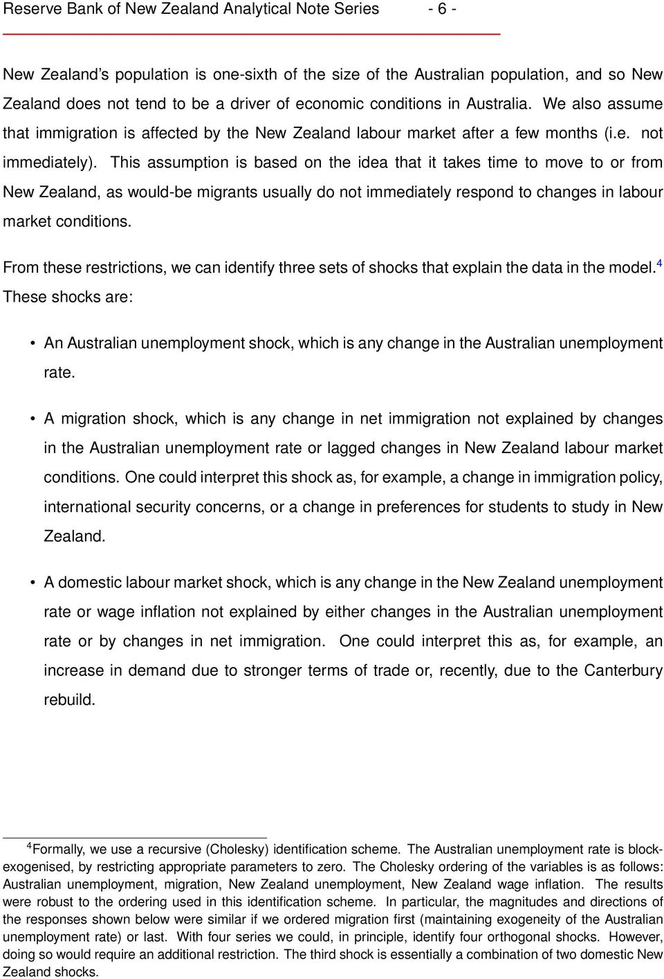 This assumption is based on the idea that it takes time to move to or from New Zealand, as would-be migrants usually do not immediately respond to changes in labour market conditions.