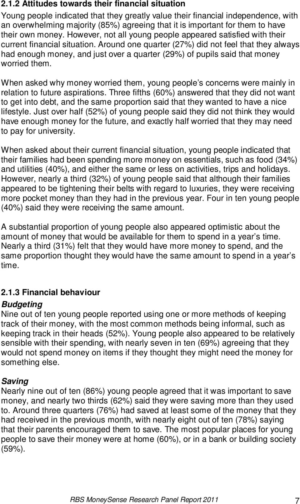 Around one quarter (27%) did not feel that they always had enough money, and just over a quarter (29%) of pupils said that money worried them.