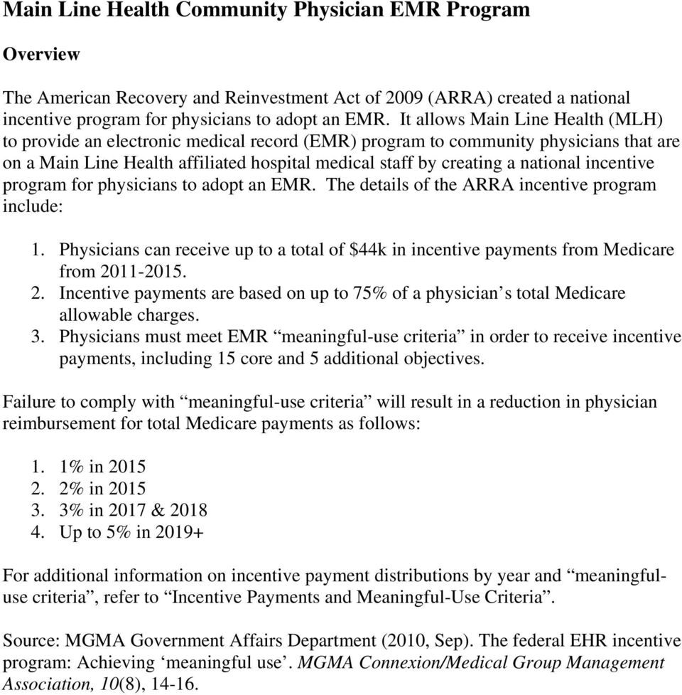 incentive program for physicians to adopt an EMR. The details of the ARRA incentive program include: 1. Physicians can receive up to a total of $44k in incentive payments from Medicare from 2011-2015.
