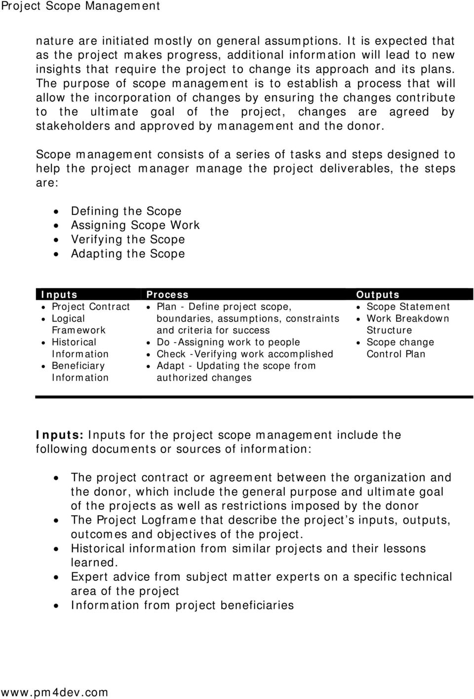 The purpose of scope management is to establish a process that will allow the incorporation of changes by ensuring the changes contribute to the ultimate goal of the project, changes are agreed by