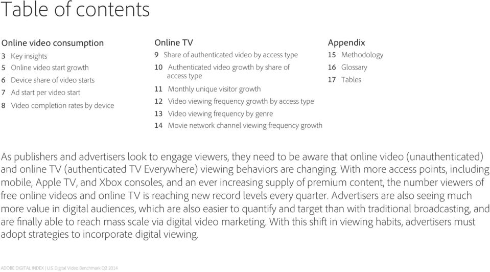 by genre 14 Movie network channel viewing frequency growth Appendix 15 Methodology 16 Glossary 17 Tables As publishers and advertisers look to engage viewers, they need to be aware that online video