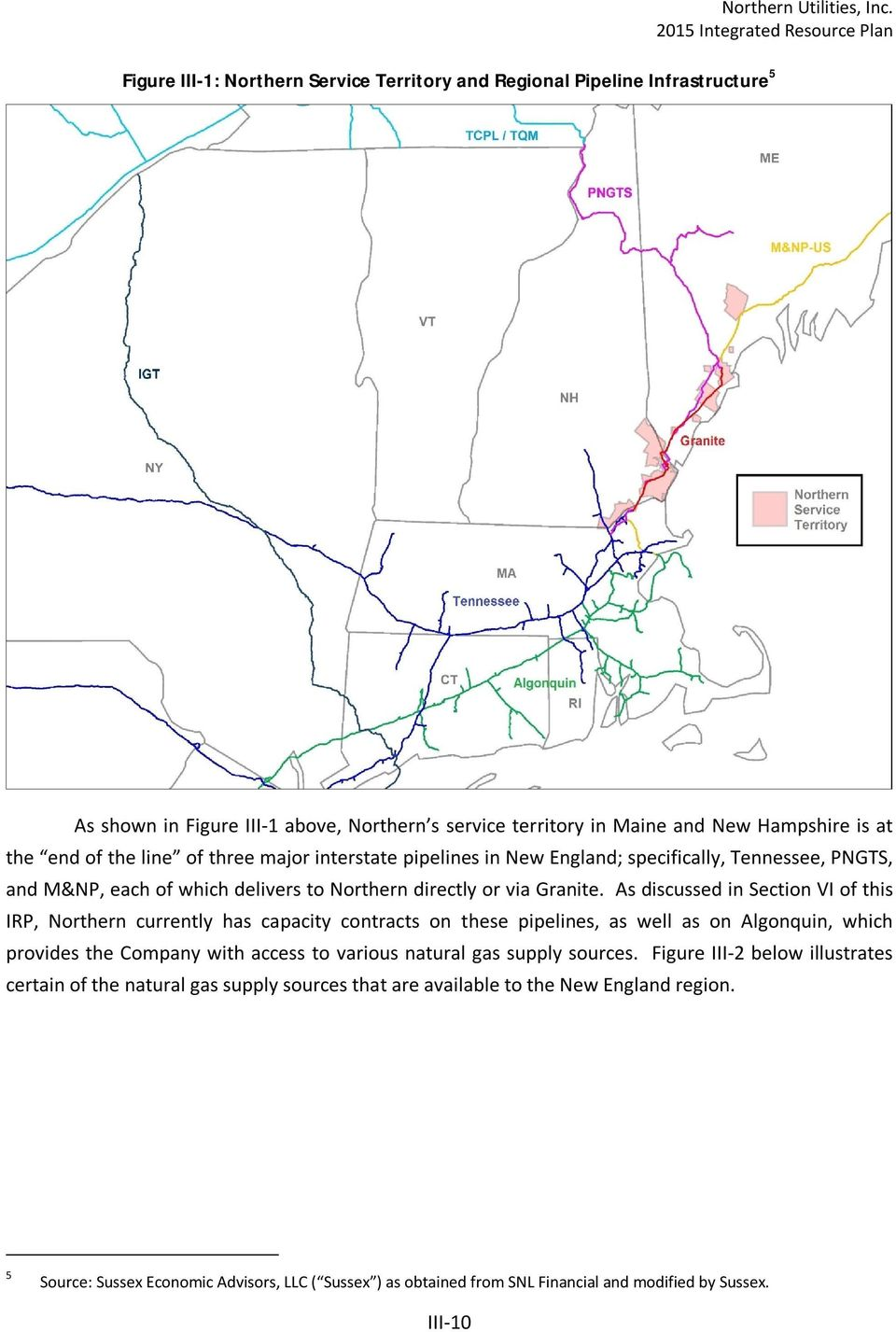As discussed in Section VI of this IRP, Northern currently has capacity contracts on these pipelines, as well as on Algonquin, which provides the Company with access to various natural gas supply