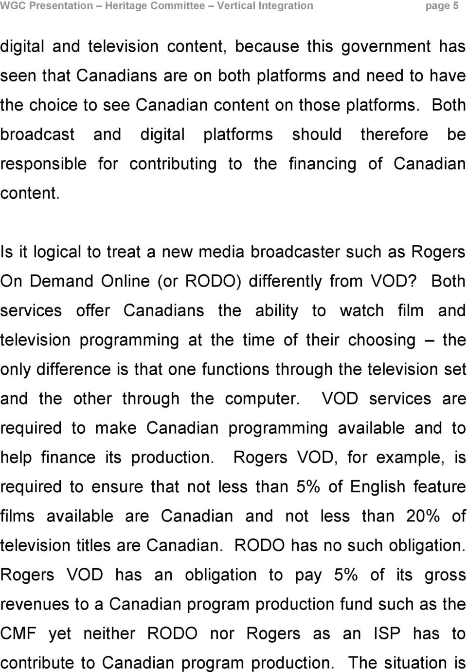 Is it logical to treat a new media broadcaster such as Rogers On Demand Online (or RODO) differently from VOD?