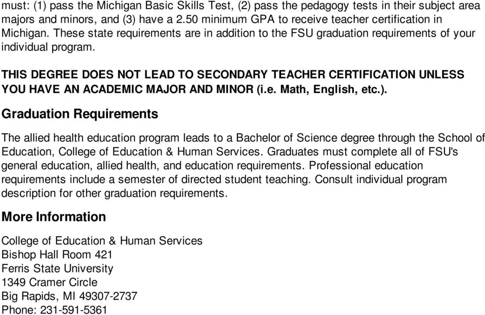 THIS DEGREE DOES NOT LEAD TO SECONDARY TEACHER CERTIFICATION UNLESS YOU HAVE AN ACADEMIC MAJOR AND MINOR (i.e. Math, English, etc.).