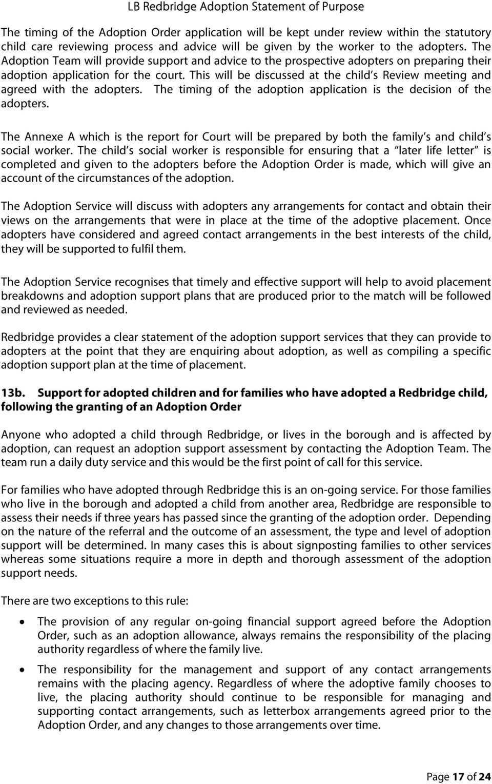 This will be discussed at the child s Review meeting and agreed with the adopters. The timing of the adoption application is the decision of the adopters.