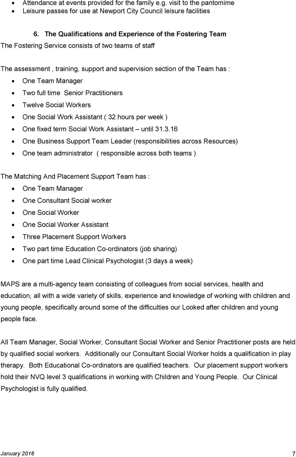 Manager Two full time Senior Practitioners Twelve Social Workers One Social Work Assistant ( 32