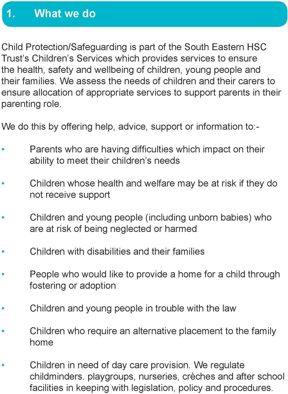 We do this by offering help, advice, support or information to:- Parents who are having difficulties which impact on their ability to meet their children s needs Children whose health and welfare may