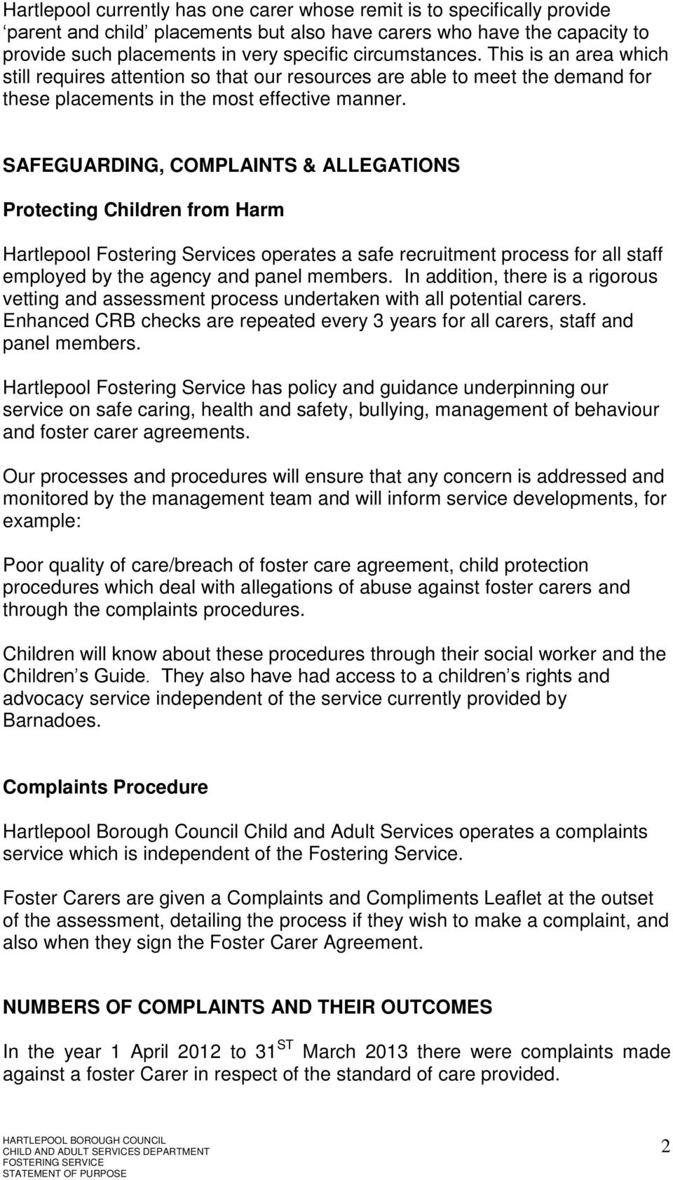 SAFEGUARDING, COMPLAINTS & ALLEGATIONS Protecting Children from Harm Hartlepool Fostering Services operates a safe recruitment process for all staff employed by the agency and panel members.