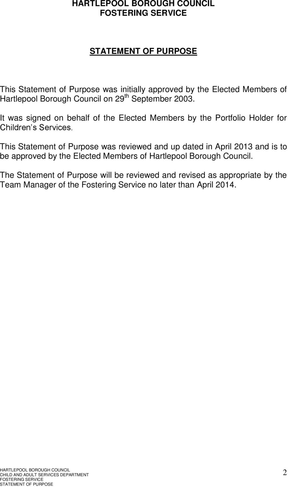 This Statement of Purpose was reviewed and up dated in April 013 and is to be approved by the Elected Members of Hartlepool