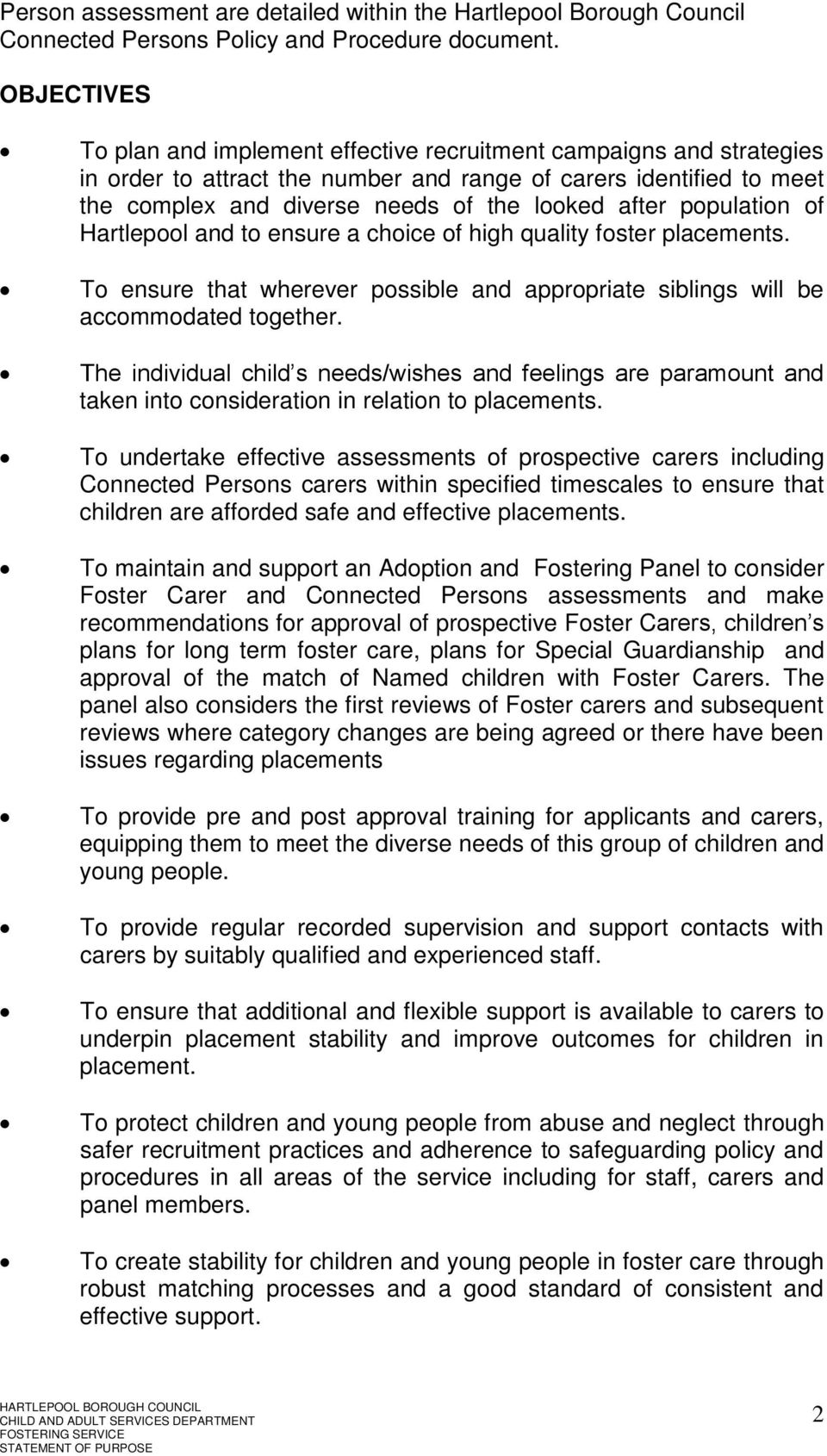 population of Hartlepool and to ensure a choice of high quality foster placements. To ensure that wherever possible and appropriate siblings will be accommodated together.