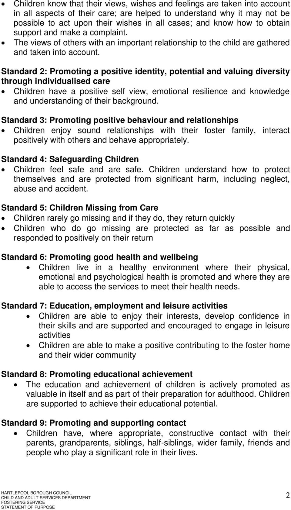 Standard : Promoting a positive identity, potential and valuing diversity through individualised care Children have a positive self view, emotional resilience and knowledge and understanding of their