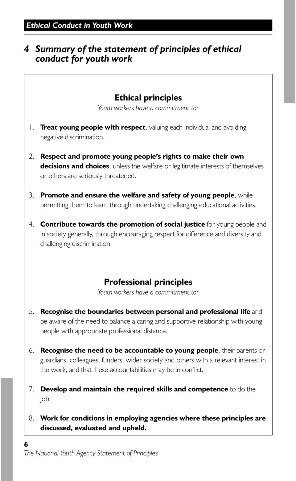 Respect and promote young people s rights to make their own decisions and choices, unless the welfare or legitimate interests of themselves or others are seriously threatened. 3.