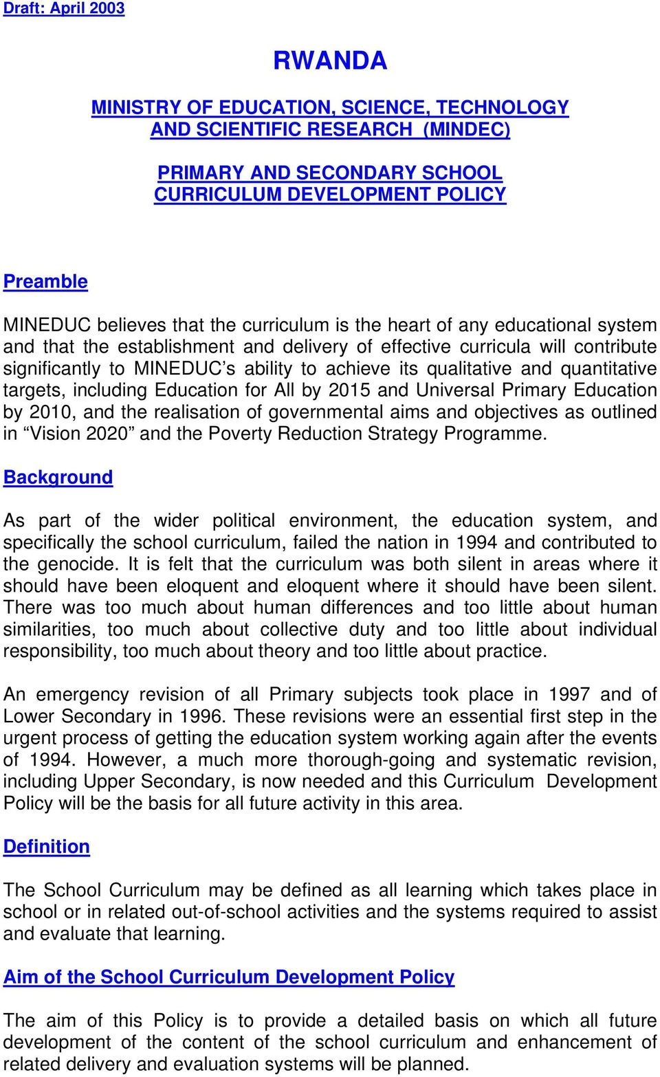and Universal Primary Education by 2010, and the realisation of governmental aims and objectives as outlined in Vision 2020 and the Poverty Reduction Strategy Programme.
