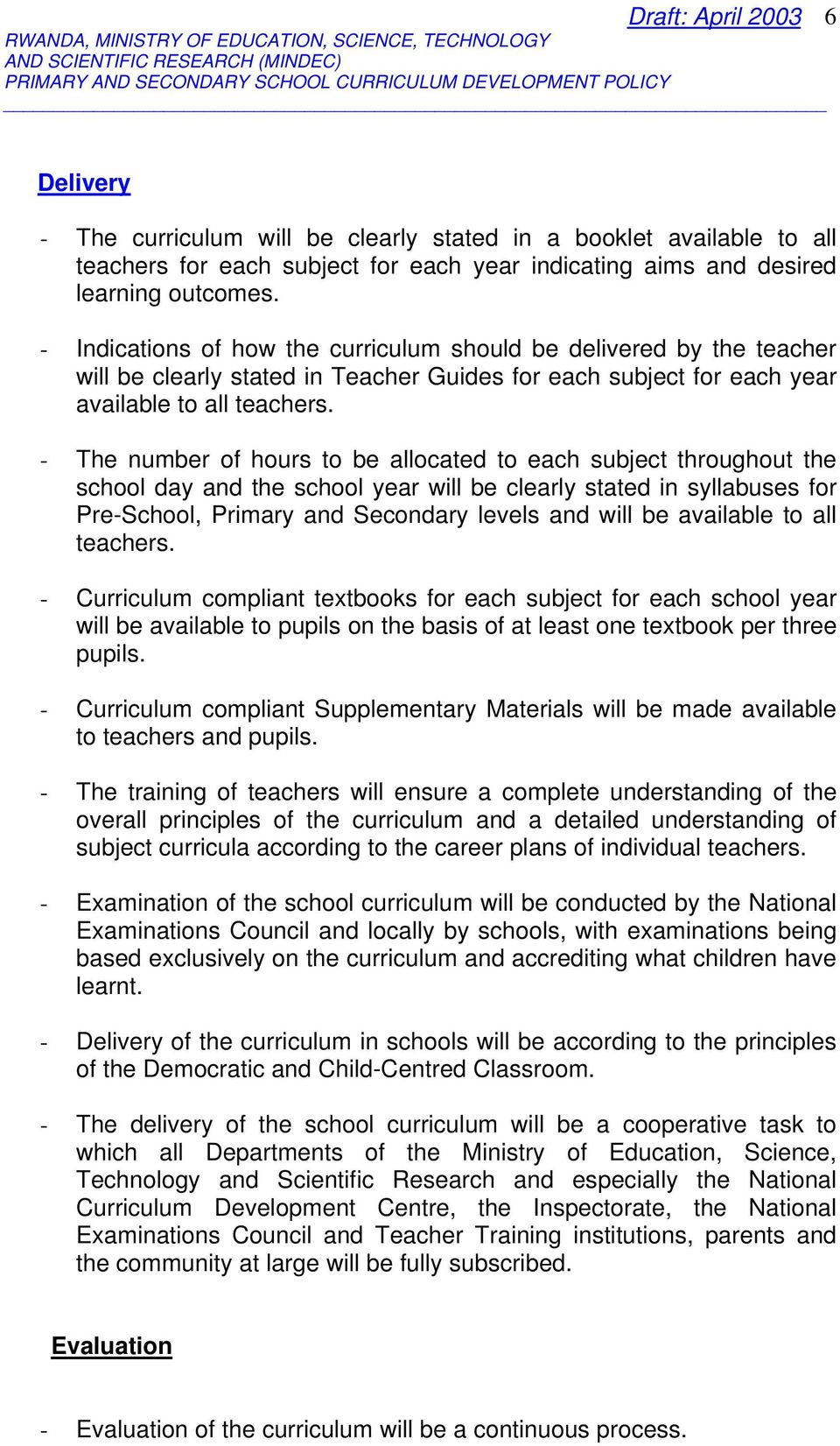 - The number of hours to be allocated to each subject throughout the school day and the school year will be clearly stated in syllabuses for Pre-School, Primary and Secondary levels and will be