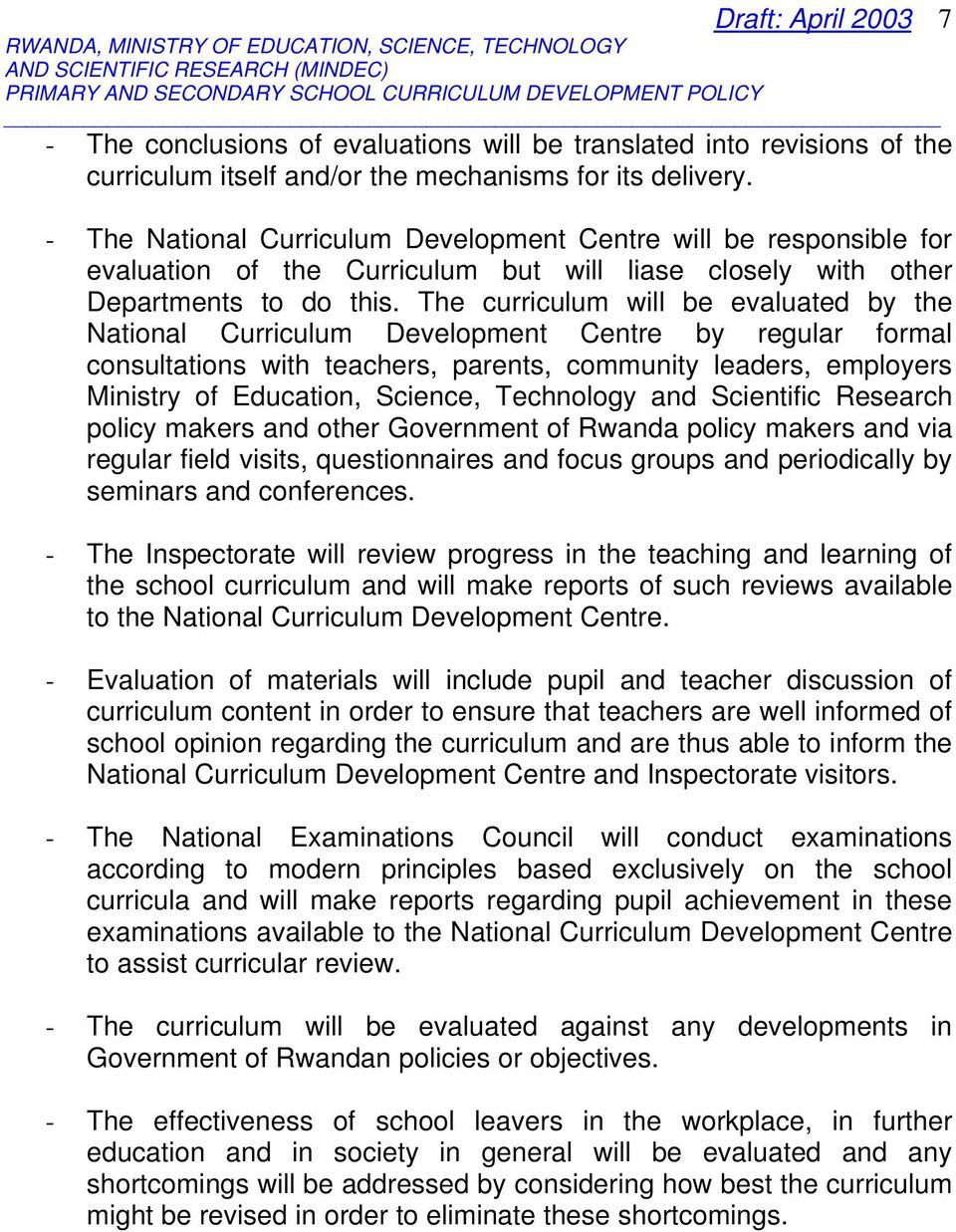 The curriculum will be evaluated by the National Curriculum Development Centre by regular formal consultations with teachers, parents, community leaders, employers Ministry of Education, Science,