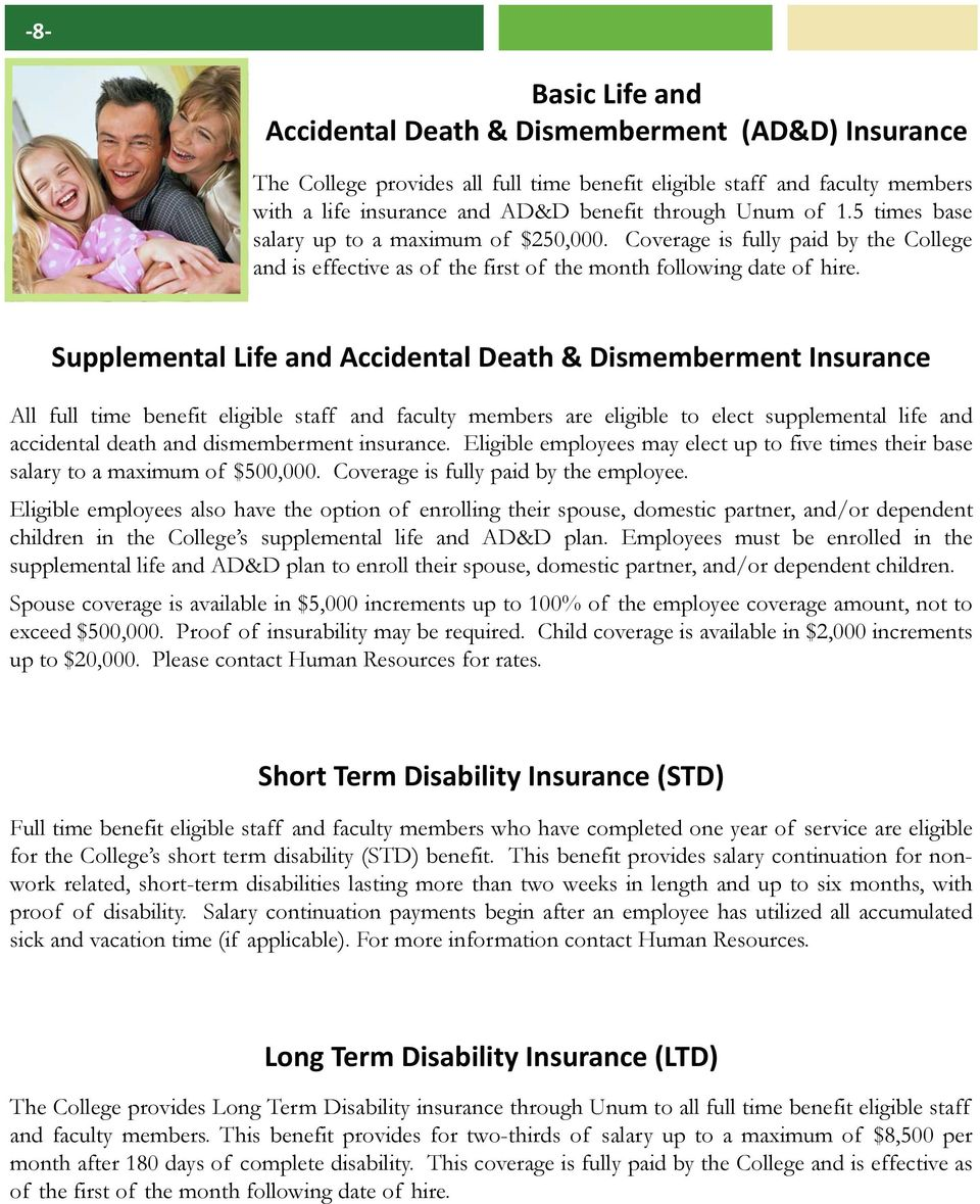 Supplemental Life and Accidental Death & Dismemberment Insurance All full time benefit eligible staff and faculty members are eligible to elect supplemental life and accidental death and