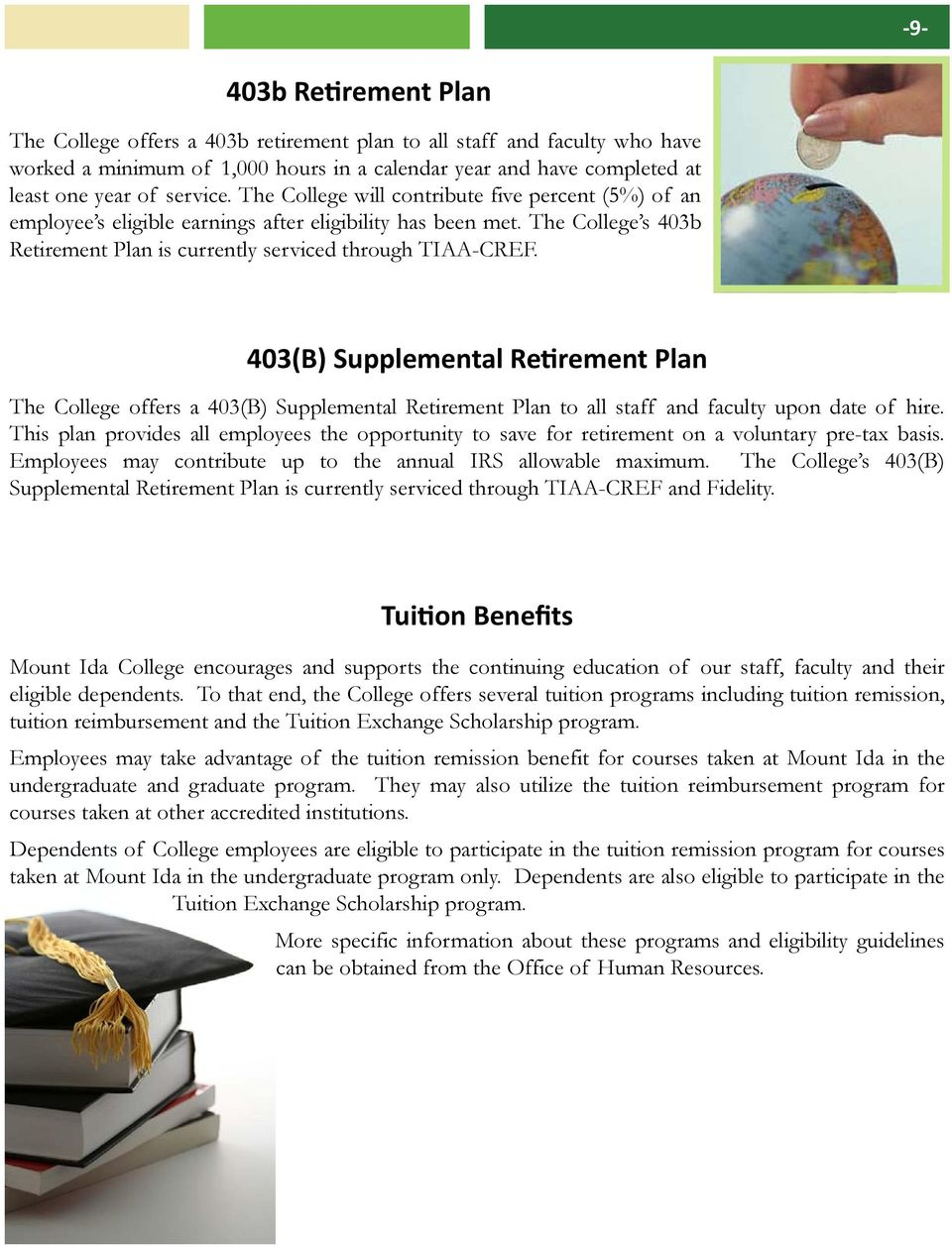 403(B) Supplemental Retirement Plan The College offers a 403(B) Supplemental Retirement Plan to all staff and faculty upon date of hire.