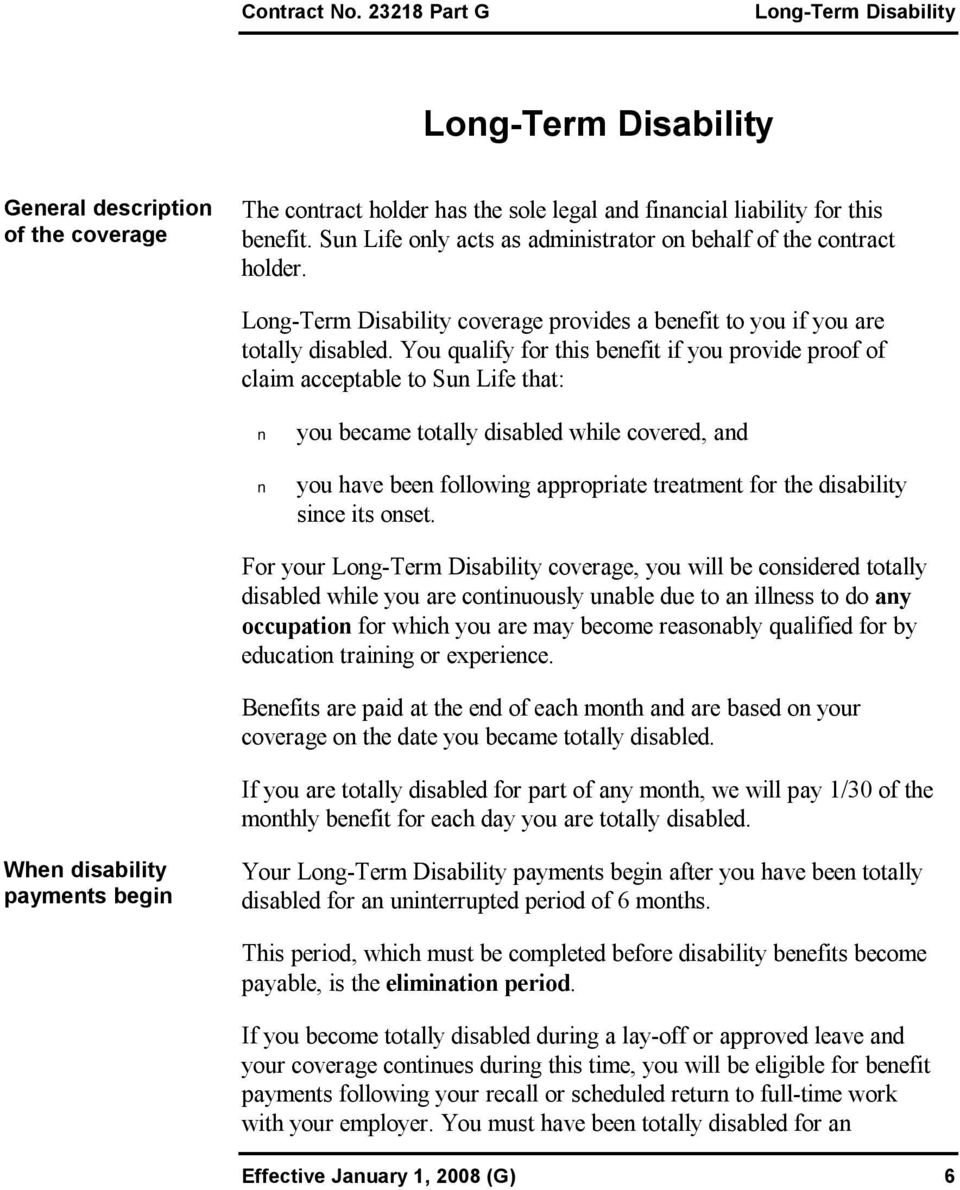You qualify for this benefit if you provide proof of claim acceptable to Sun Life that: you became totally disabled while covered, and you have been following appropriate treatment for the disability