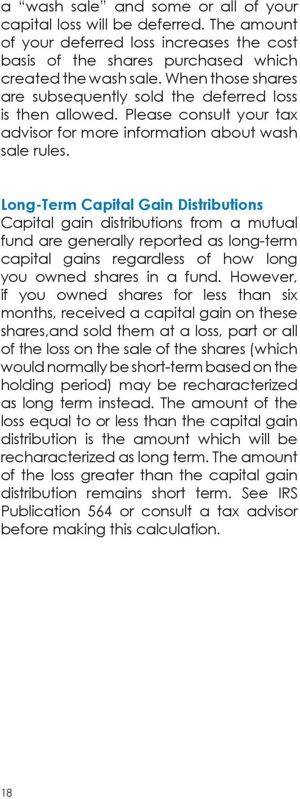 Long-Term Capital Gain Distributions Capital gain distributions from a mutual fund are generally reported as long-term capital gains regardless of how long you owned shares in a fund.