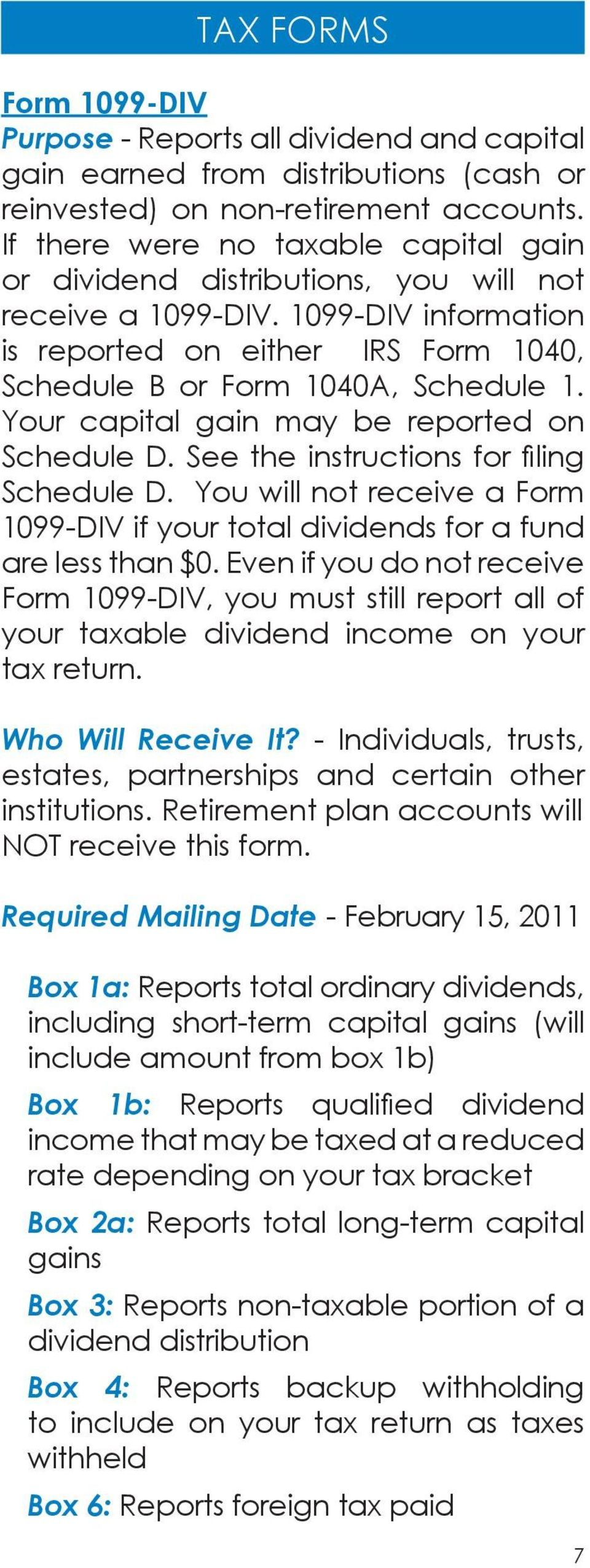 Your capital gain may be reported on Schedule D. See the instructions for filing Schedule D. You will not receive a Form 1099-DIV if your total dividends for a fund are less than $0.