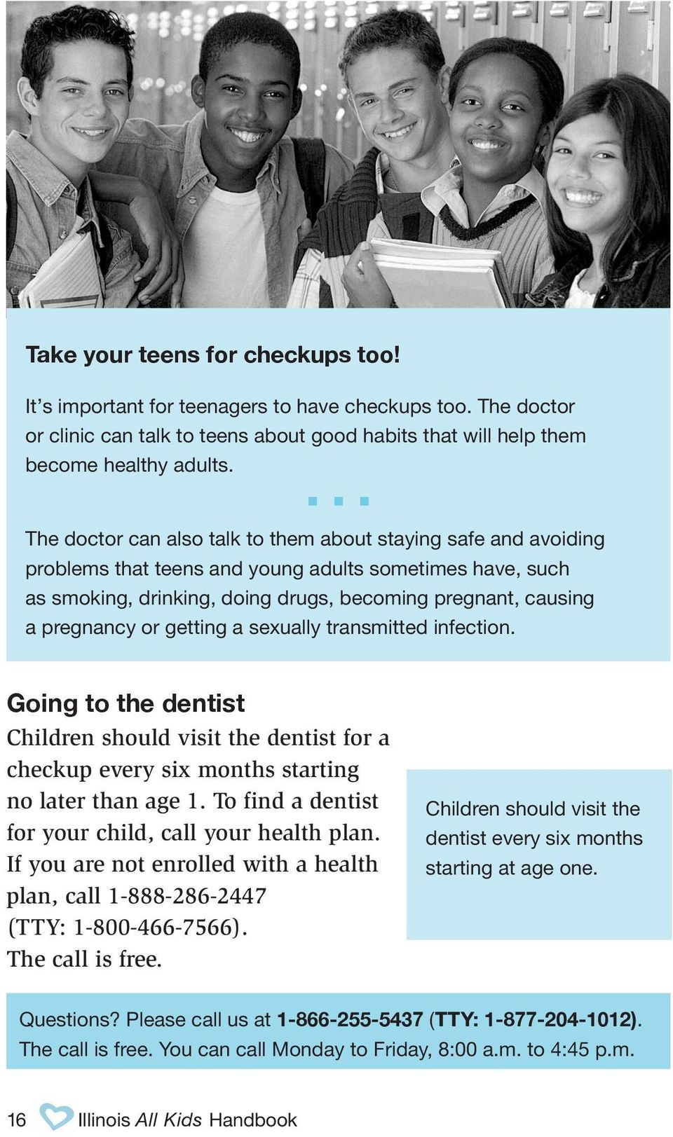 pregnancy or getting a sexually transmitted infection. Going to the dentist Children should visit the dentist for a checkup every six months starting no later than age 1.