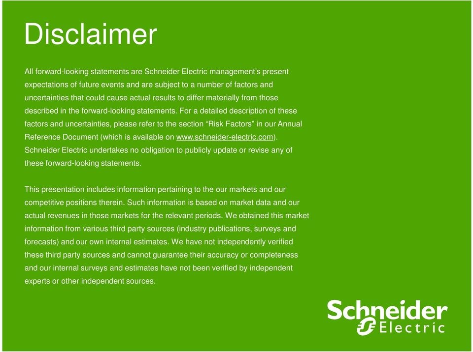 For a detailed description of these factors and uncertainties, please refer to the section Risk Factors in our Annual Reference Document (which is available on www.schneider-electric.com).