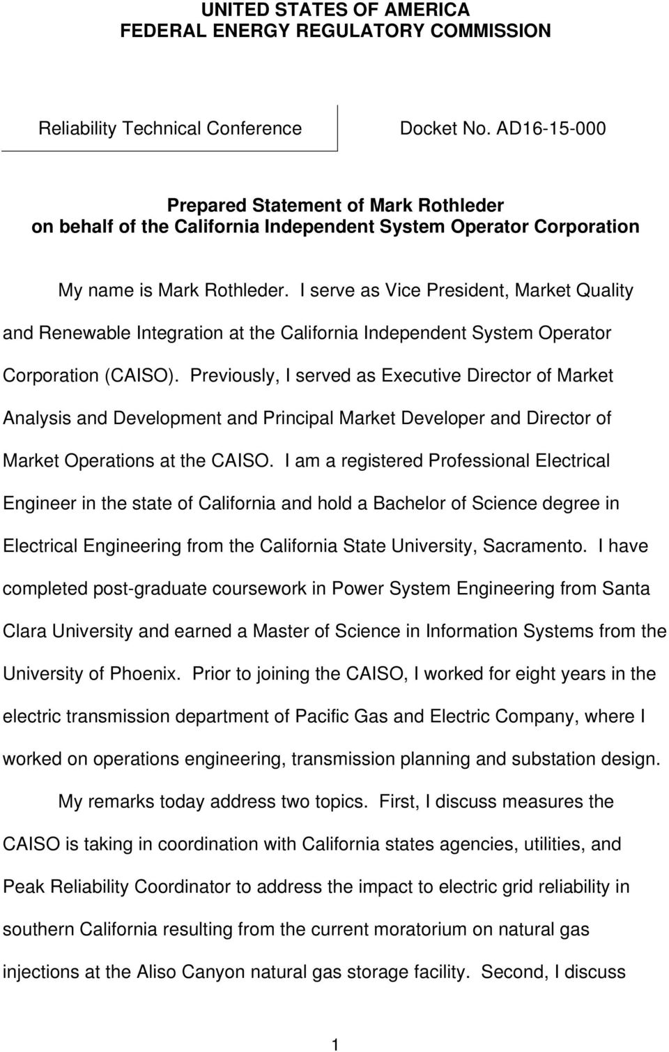 I serve as Vice President, Market Quality and Renewable Integration at the California Independent System Operator Corporation (CAISO).