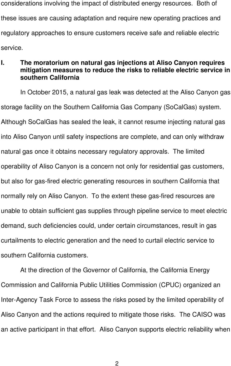 The moratorium on natural gas injections at Aliso Canyon requires mitigation measures to reduce the risks to reliable electric service in southern California In October 2015, a natural gas leak was