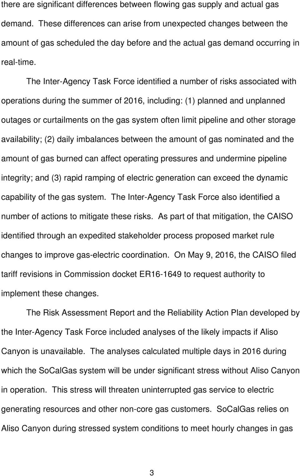 The Inter-Agency Task Force identified a number of risks associated with operations during the summer of 2016, including: (1) planned and unplanned outages or curtailments on the gas system often